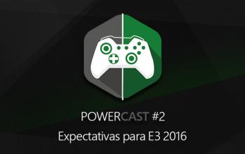 PowerCast #2 - Expectativas para E3 2016