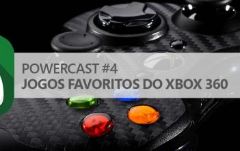 PowerCast #4 – Jogos favoritos do Xbox 360